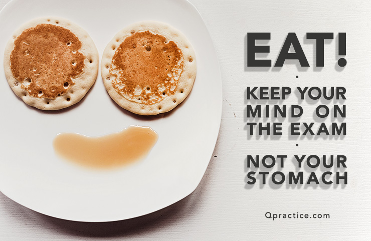 Keep your mind on the exam not your stomach